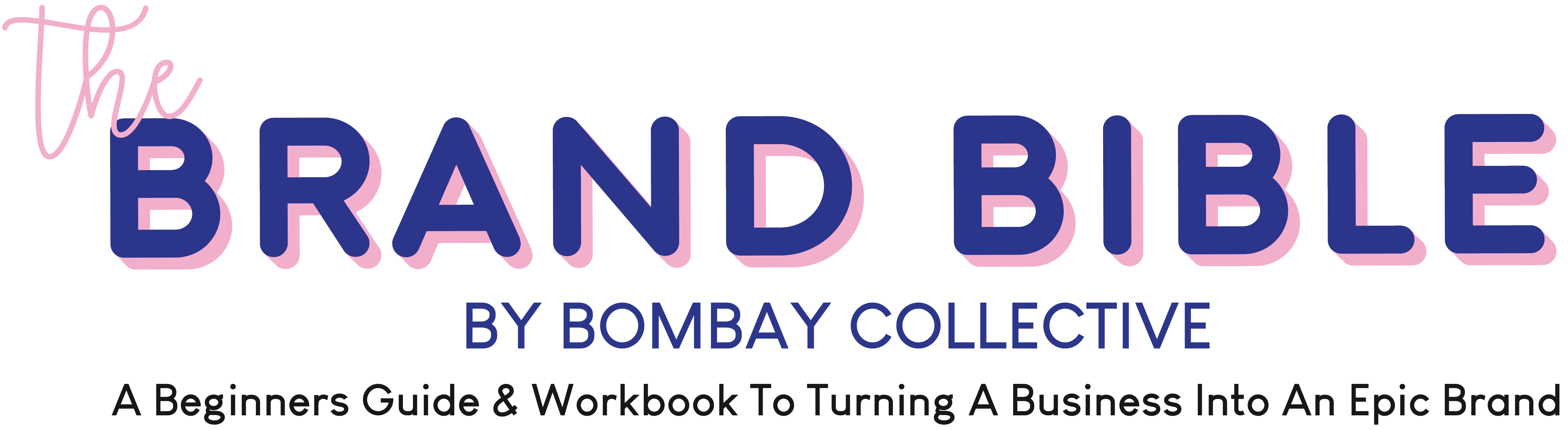 The Brand Bible by Bombay Collective An Action Guide & Workbook to Turning a Business into an Epic Brand Logo